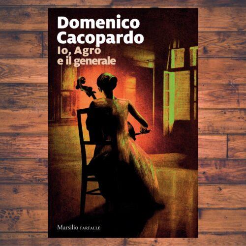 Io, Agrò e il Generale - Domenico Cacopardo